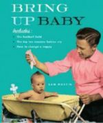 The Lost Art Of Being A Man-How To Bring Up Baby