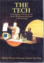 The Tech: A Centenary History of the Royal Melbourne Institute of Technology
