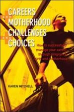 Careers and Motherhood, Challenges and Choices