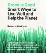 Green Is Good: Smart Ways to Live Well and Save the Planet