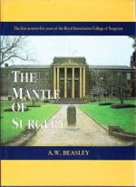 The Mantle of Surgery: The First Seventy-Five Years Of The Royal Australasian College of Surgeons.