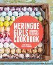 Meringue Girls Cookbook: Incredible Meringues Everyone Can Make