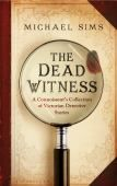 The Dead Witness : A Connoisseur Collection of Victorian Detective Stories