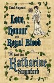 Love, Honour and Royal Blood: Book One: Katharine Swynford (Nee de Roet)