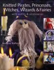 Knitted Pirates, Princesses, Witches, Wizards and Fairies