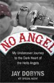 No Angel : My Undercover Journey to the Dark Heart of the Hells Angels