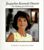 Jacqueline Kennedy Onassis: The Making of a First Lady