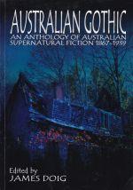Australian Gothic - An Anthology of Australian Supernatural fiction 1867-1939