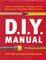 D.I.Y. Manual, Repairs & Improvement, Plumbing, Electrics, Woodworking, Outdoor projects