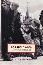 Dr Harold Wood : A Notable Methodist