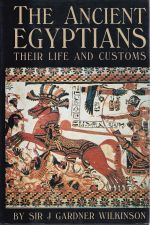 The Ancient Egyptians: Their Life and Customs