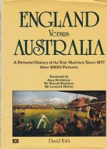 England Versus Australia: A Pictorial History of the Test Matches Since 1877 - Over 1000 Pictures