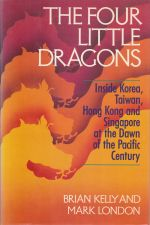 The Four Little Dragons: Inside Korea, Taiwan, Hong Kong and Singapore at the Dawn of the Pacific Century