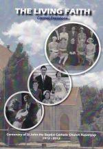 The Living Faith - Centenary of St John the Baptist Catholic Church Rupanyup 1912-2012