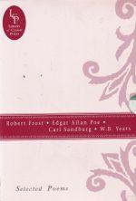 Robert Frost  Edgar Alan Poe  Carl Sandburg  W B Yeats  Selected Poems