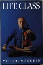 Life Class : Thoughts, Exercises, Reflections of an Itinerant Violinist