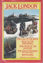 Jack London; The Call of the Wind, Tales of the Fish Patrol,The Cruise of the 'Dazzler', The Son of the Wolf and other stories, White Fang