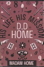 D.D. Home: His Life, His Mission