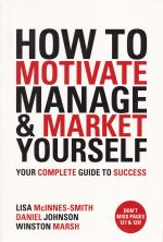 How to Motivate, Manage & Market Yourself