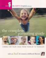 The Complete Parenting Guide: Caring For Your Child From Toddler to Teenager