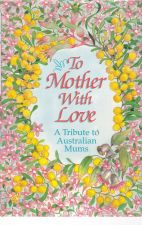 To Mother With Love: a Tribute To Australian Mums