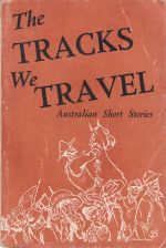 The Tracks We Travel. Australian Short Stories