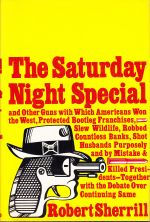 The Saturday Night Special, and Other Guns with Which Americans Won the West, Protected Bootleg Franchises, Slew Wildlife, Robbed Countless Banks, Shot Husbands Purposely and by Mistake, and Killed