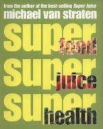 Superfood, Superjuice, Superhealth