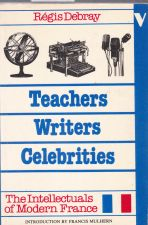 Teachers Writers Celebrities  The Intellectuals of Modern France
