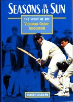 Seasons in the Sun; The Story of the Victorian Cricket Association