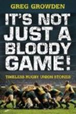 It's Not Just a Bloody Game! Timeless Rugby Union Stories