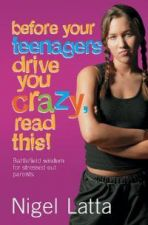 Before Your Teenagers Drive You Crazy, Read This!