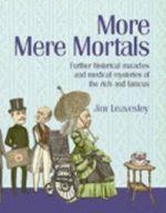 More Mere Mortals
