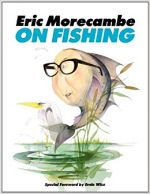 Eric Morecambe on Fishing