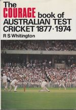 The Courage book of Australian Test Cricket 1877-1974