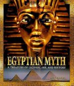 Egyptian Myth: A Treasury of Legends, Art, and History  (The World of Mythology series)