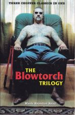 The Blowtorch Trilogy -- Three Chopper Classics In One