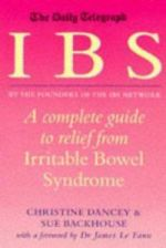 I B S -- A Complete Guide to Relief from Irritable Bowel Syndrome