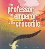 The Professor, the Emperor and the Crocodile