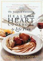 Stanford University Healthy Heart Cookbook and Life Plan
