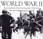 World War II: A Complete Photographic History