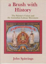 A Brush With History. The Painter's Union and the Australian Labour Movement