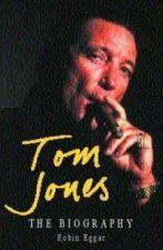 Tom Jones - The Biography
