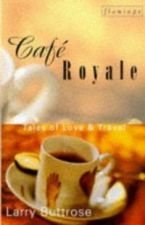 Cafe Royale: Tales Of Love And Travel