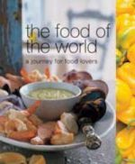 The Food of the World : A Journey for Food Lovers