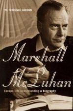 Marshall McLuhan: Escape into understanding