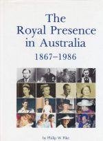 The Royal Presence in Australia 1867-1986
