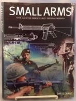 Small Arms - Over 250 of the World's Finest Personal Weapons