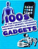 100s of the coolest, fastest, smartest, newest, toughest and most essential modern GADGETS