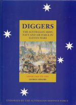 Diggers - The Australian Army, Navy and Air Force in Eleven Wars - From 1860 to 1994